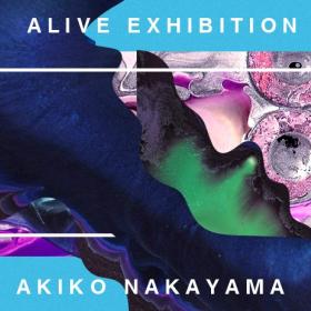 Alive exhibition by Akiko Nakayama